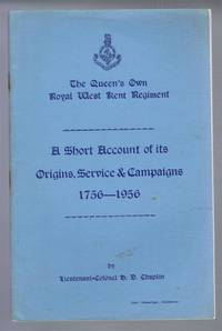 The Queen's Own Royal West Kent Regiment: A Short Account of Its Origins, Service & Campaigns 1756-1956
