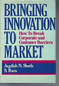 Bringing Innovation to Market: How To Break Corporate and Customer Barriers