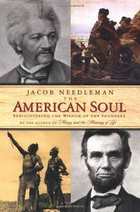 American Soul: Rediscovering T: Rediscovering the Wisdom of the Founders / Jacob Needleman.