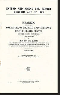 Extend and Amend the Export Control Act of 1949: Hearings Before the Committee on Banking and Currency United States Senate Eighty-Ninth Congress (H.R. 7105 and S. 1896) by Eighty-Ninth Congress First Session - Paperback - 1965 - from Diatrope Books and Biblio.com