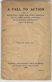 A Call to Action, Being the Resolutions, Theses, and Report Presented to the Third Annual Conference of the Workers' and Peasants' Party of Bengal