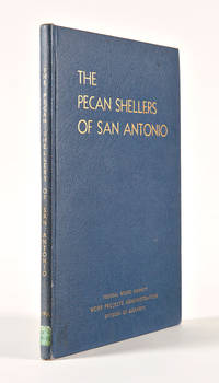 THE PECAN SHELLERS OF SAN ANTONIO THE PROBLEM OF UNDERPAID AND UNEMPLOYED MEXICAN LABOR