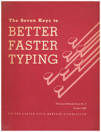 The Seven Keys to Better Faster Typing (United States Civil Servic Commission, Personnel Methods Series, No. 6)