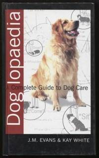 DOG LOPAEDIA ;  A COMPLETE GUIDE TO DOG CARE  A COMPLETE GUIDE TO DOG CARE