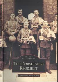 The Dorsetshire Regiment (Archive Photographs: Images of England)