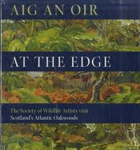 Aig an Oir. At the Edge. The Society of Wildlife Artists Visit Scotland\'s Atlantic Oakwoods