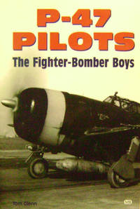 P-47 Pilots:  The Fighter-Bomber Boys