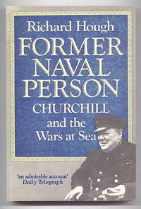 image of FORMER NAVAL PERSON:  CHURCHILL AND THE WARS AT SEA.