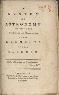 A system of astronomy. Containing the investigation and demonstration of the elements of that science