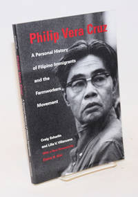 Philip Vera Cruz; a personal history of Filipino immigrants and the farmworkers movement by  new foreword by Elaine H. Kim  Craig & Lilia V. Villanueva - Paperback - 2000 - from Bolerium Books Inc., ABAA/ILAB and Biblio.com