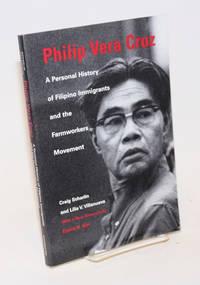 Philip Vera Cruz; a personal history of Filipino immigrants and the farmworkers movement
