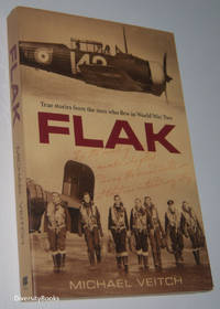 FLAK: True Stories from the Men Who Flew in World War Two