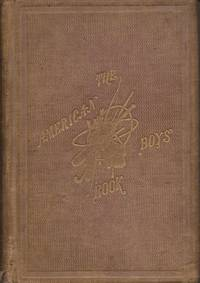 image of The American Boy's Book of Sports and Games: A repository of in-and-out-door amusements for boys and youth.