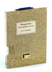 Maupassant: the Semiotics of Text: Practical Exercises (Semiotic Crossroads)