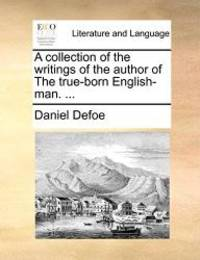 image of A collection of the writings of the author of The true-born English-man. ...