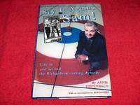 Say It Again, Sam! : Life in and Beyond the Richardson Curling Dynasty by  Arnie Tiefenbach - Hardcover - 1999 - from Laird Books (SKU: SHELFA267)