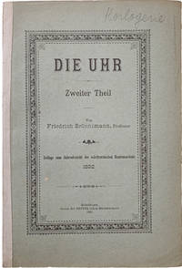 Die Uhr.  Historischer Theil.  Von den ersten Anfangen bis zum Beginn des XIX. Jahrhunderts.  [With]: Zweiter Theil.