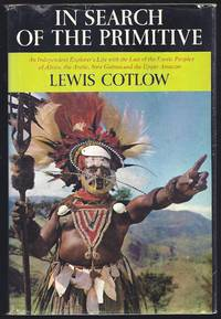 In Search of the Primitive by  Lewis Cotlow - First Edition  - 1966 - from Granada Bookstore  (Member IOBA) and Biblio.co.uk