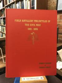 Field Artillery Projectiles of the Civil War 1861-1865 (Signed, Limited Edition)