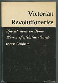 Victorian Revolutionaries: Speculations on Some Heroes of a Culture Crisis