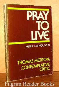 Pray to Live - Thomas Merton: Contemplative Critic.