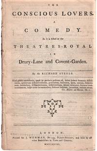THE CONSCIOUS LOVERS.  A Comedy as it is Acted at the Theatres-Royal in Drury-Lane and Covent-Garden