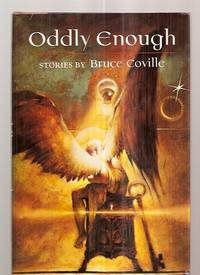 ODDLY ENOUGH: STORIES BY BRUCE COVILLE