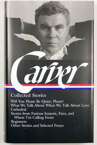 Raymond Carver: Collected Stories: Will You Please Be Quiet, Please?/ What We Talk about When We...