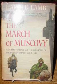 The March of Muscovy:  Ivan the Terrible and the Growth of the Russian  Empire, 1400-1648
