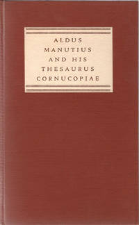 "Aldus Manutius and his Thesaurus cornucopiae of 1496.  Containing the first appearance in English of the prologue in which Aldus announces his plans to publish the first printed editions of Aristotle's works and describes his Thesaurus as containing ""practically everything that anyone could desire in order to achieve perfect knowledge of Greek literature."