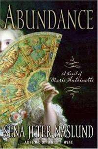 Abundance, a Novel of Marie Antoinette by Sena Jeter Naslund - Hardcover - 2006 - from ThriftBooks (SKU: G0060825391I4N00)