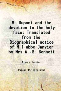 M. Dupont and the devotion to the holy face Translated from the Biographical notice of M l abbe...