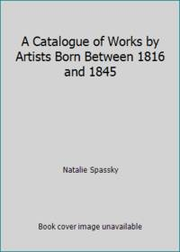 A Catalogue of Works by Artists Born Between 1816 and 1845