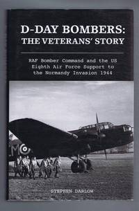 D-Day Bombers: The Veterans' Story - RAF Bomber Command and the US Eighth Air Force Support to the Normandy Invasion 1944