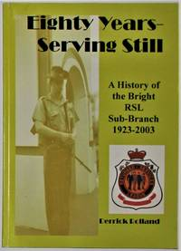 image of Eighty Years Serving Still a History of the Bright RSL Sub-Branch 1923-2003