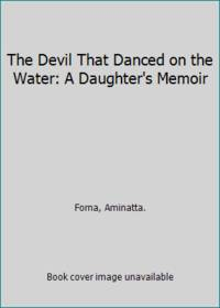 image of The Devil That Danced on the Water: A Daughter's Memoir
