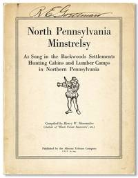 North Pennsylvania Minstrelsy as Sung in the Backwoods Settlements, Hunting Cabins and Lumber Camps in Northern Pennsylvania, 1840-1910