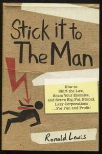 Stick it to the Man ;  How to Skirt the Law, Scam Your Enemies , and Screw  Big, Fat, Stupid, Lazy Corporations...for Fun and Profit!  How to Skirt  the Law, Scam Your Enemies , and Screw Big, Fat, Stupid, Lazy  Corporations...for Fun and Profit!