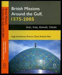 British Missions Around the Gulf, 1575-2005 | Iran, Iraq, Oman and Kuwait