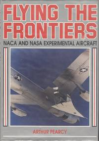 Flying the Frontiers - NACA and NASA Experimental Aircraft