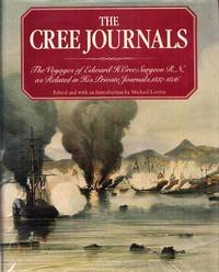 The Cree Journals.  The Voyages of Edward H. Cree, Surgeon R.N., as related in his private...