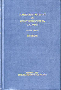 Plantagenet Ancestry of Seventeenth-Century Colonists: The Descent From the Later Plantagenet Kings of England, Henry III, Edward I, and Edward III, of Emigrants from England and Wales to the North American Colonies before 1701