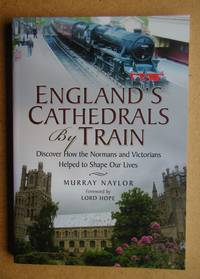 England's Cathedrals By Train. Discover How the Normans and the Victorians Helped to Shape...