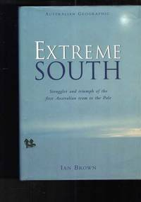 image of Extreme South: Struggles and Triumph of the First Australian Team to the Pole
