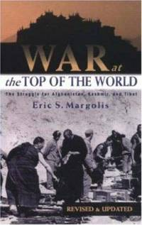 War at the Top of the World : The Struggle for Afghanistan, Kashjmir and Tibet