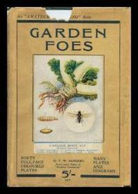 GARDEN FOES - Part One: Flower Foes; Part Two: Fruit Foes; Part Three: Vegetable Foes - An Amateur Gardening Book