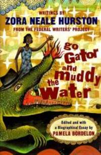 image of Go Gator and Muddy the Water: Writings by Zora Neale Hurston from the Federal Writers Project