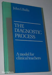 THE DIAGNOSTIC PROCESS: A Model for Clinical Teachers