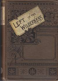 Left  In the Wilderness  [SCARCE] by  Mary A Roe - Hardcover - 1886 - from Monroe Bridge Books, SNEAB Member (SKU: 006756)