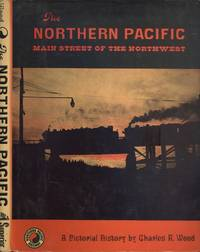 The Northern Pacific: Main Street of the Northwest, A Pictorial History